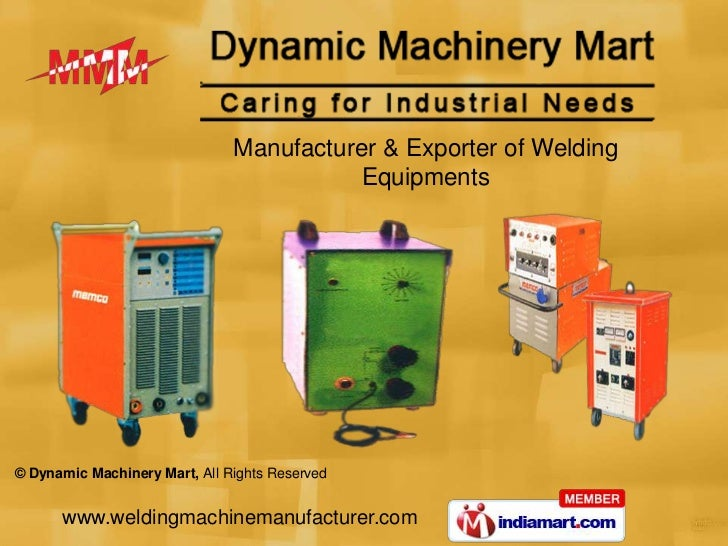 Manufacturer & Exporter of Welding                                          Equipments© Dynamic Machinery Mart, All Rights...