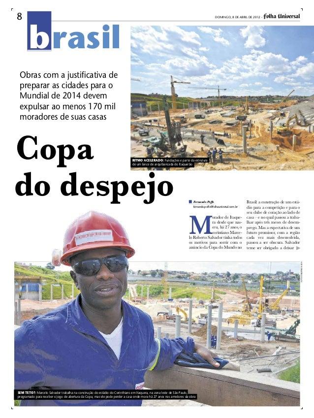 8  DOMINGO, 8 DE ABRIL DE 2012 -  brasil  Obras com a justificativa de preparar as cidades para o Mundial de 2014 devem ex...
