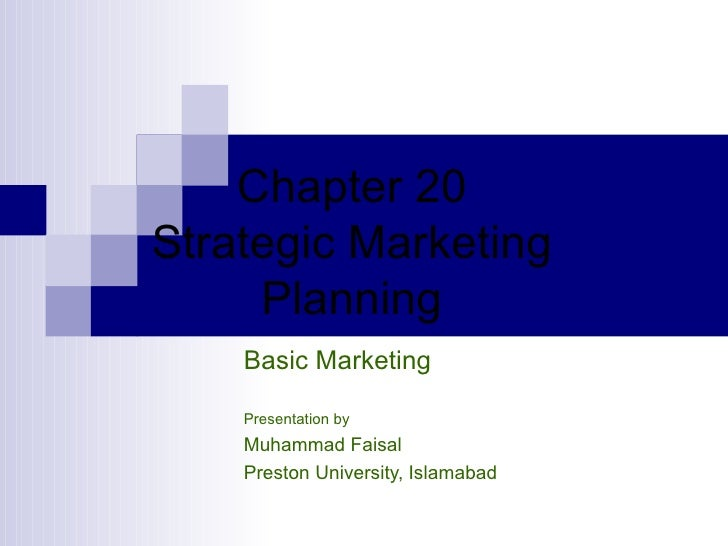 Chapter  20 Strategic Marketing Planning Basic Marketing Presentation by Muhammad Faisal Preston University, Islamabad
