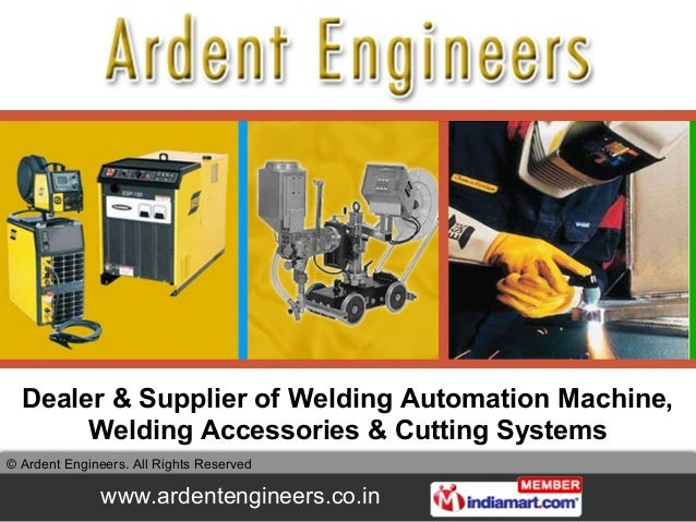 Dealer & Supplier of Welding Automation Machine,       Welding Accessories & Cutting Systems© Ardent Engineers. All Rights...