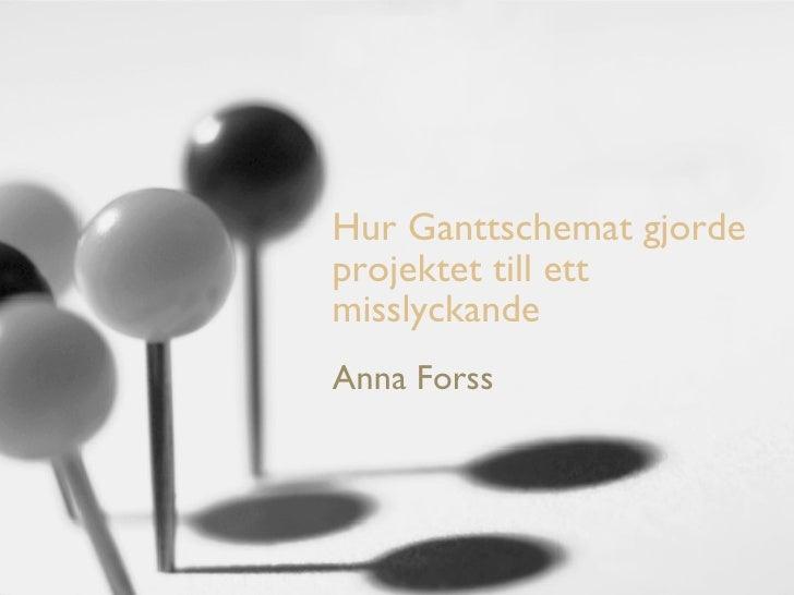 Hur Ganttschemat gjorde projektet till ett misslyckande Anna Forss