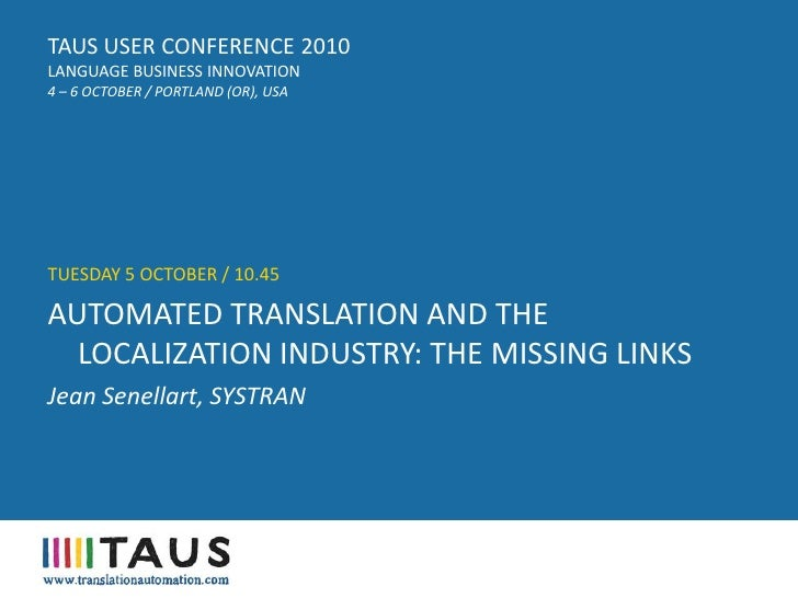 TAUS USER CONFERENCE 2010, Automated translation and the localization industry: The missing links