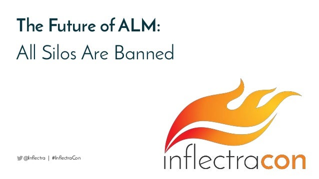 The Future of ALM: All Silos Are Banned @Inflectra | #InflectraCon
