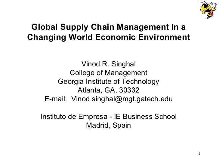 Global Supply Chain Management In a Changing World Economic Environment Vinod R. Singhal College of Management Georgia Ins...