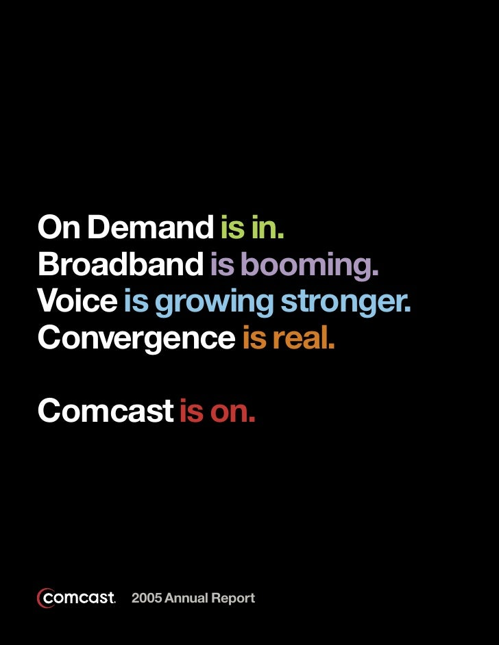 On Demand is in. Broadband is booming. Voice is growing stronger. Convergence is real.  Comcast is on.           2005 Annu...