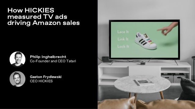 How HICKIES measured TV ads driving Amazon sales Gaston Frydlewski CEO HICKIES Philip Inghelbrecht Co-Founder and CEO Tata...