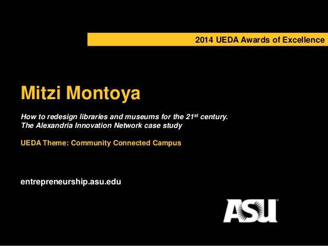 2014 UEDA Awards of Excellence  Mitzi Montoya  How to redesign libraries and museums for the 21st century.  The Alexandria...
