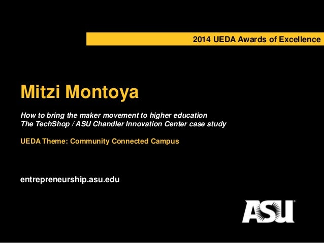 2014 UEDA Awards of Excellence  Mitzi Montoya  How to bring the maker movement to higher education  The TechShop / ASU Cha...