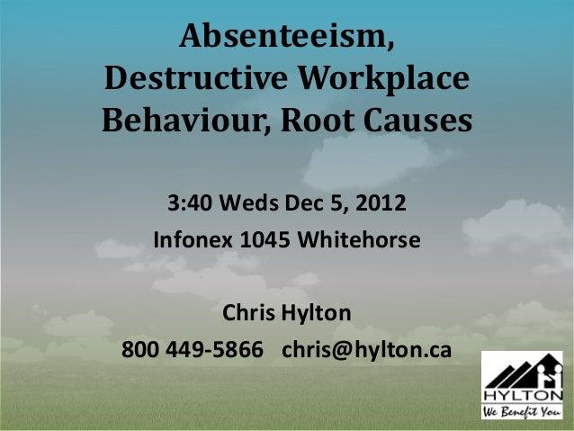 Absenteeism,Destructive WorkplaceBehaviour, Root Causes     3:40 Weds Dec 5, 2012   Infonex 1045 Whitehorse          Chris...