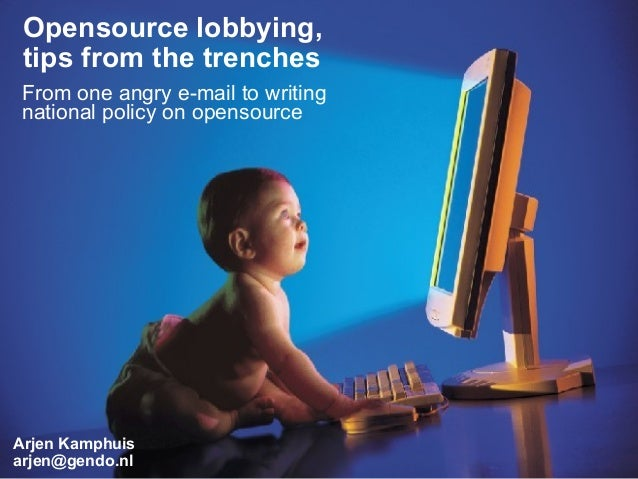 http://creativecommons.org/licenses/by-nc-sa/2.0/nl/Opensource lobbying,tips from the trenchesArjen Kamphuisarjen@gendo.nl...