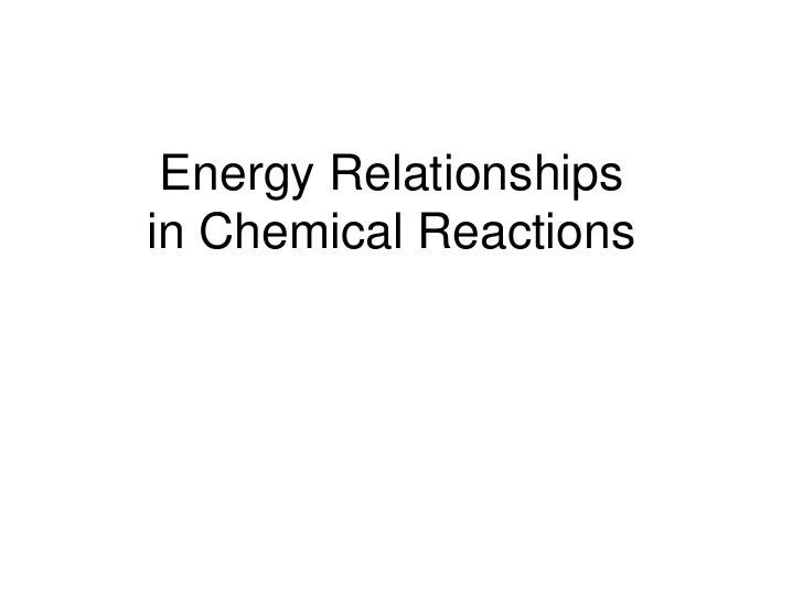 Energy Relationshipsin Chemical Reactions