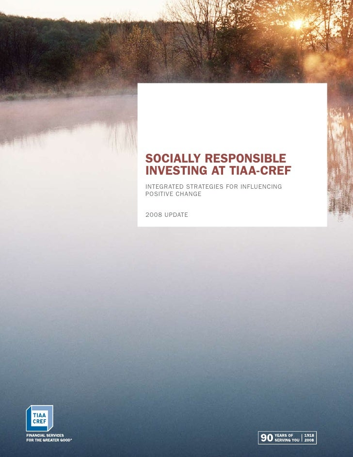 Socially ReSponSible inveSting at tiaa-cReF Integrated strategIes for InfluencIng posItIve change   2008 update