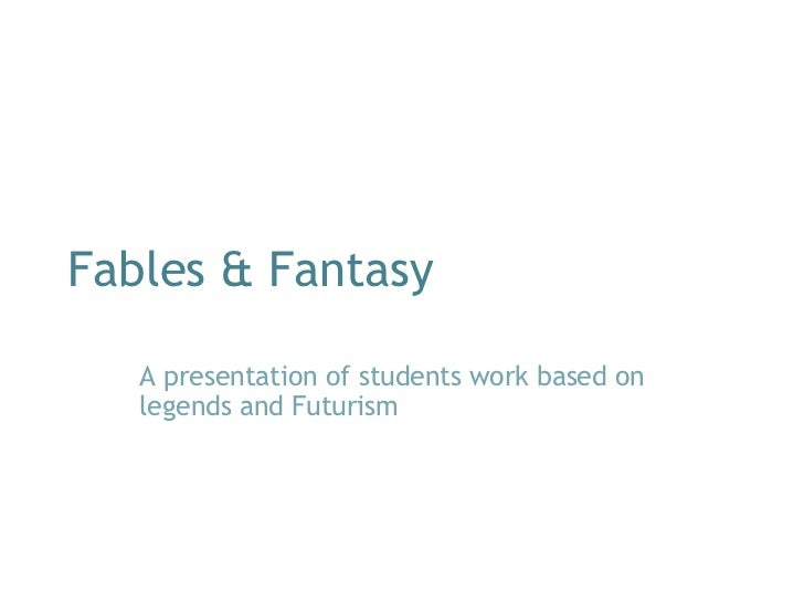 Fables & Fantasy A presentation of students work based on legends and Futurism