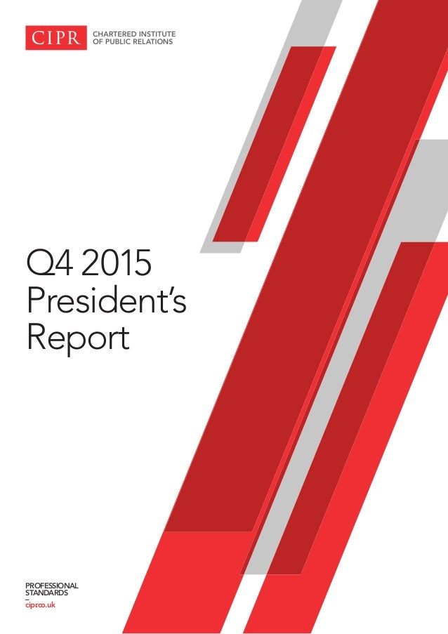Q4 2015 President's Report PROFESSIONAL STANDARDS – cipr.co.uk