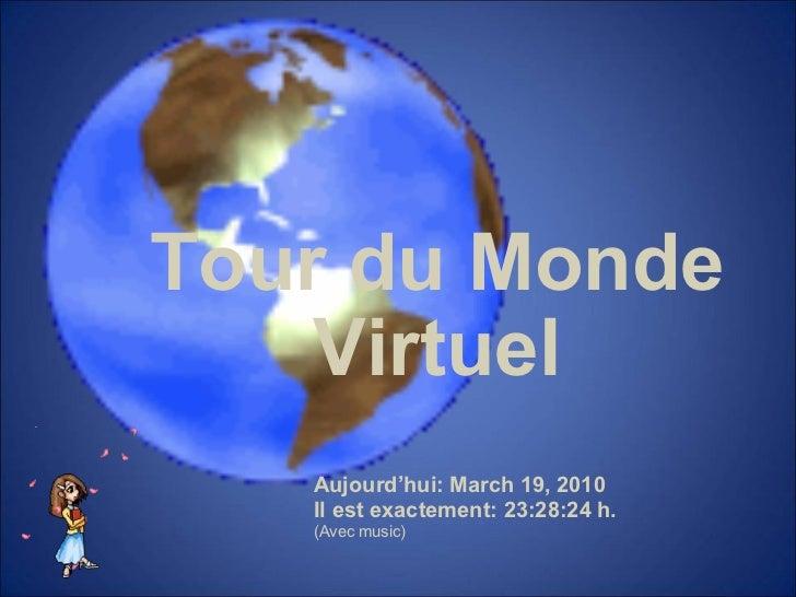 Tour du Monde Virtuel Aujourd'hui: March 19, 2010  Il est exactement: 23:28:24 h. (Avec music)