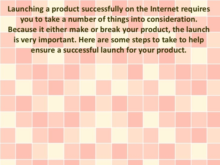 Launching a product successfully on the Internet requires     you to take a number of things into consideration.Because it...