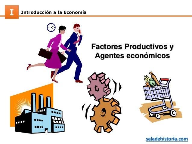 Introducción a la EconomíaI saladehistoria.com Factores Productivos y Agentes económicos