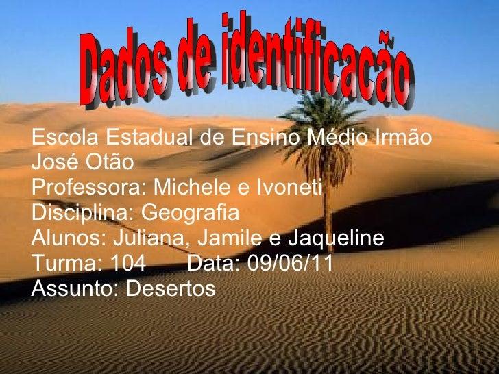 Escola Estadual de Ensino Médio IrmãoJosé OtãoProfessora: Michele e IvonetiDisciplina: GeografiaAlunos: Juliana, Jamile e ...