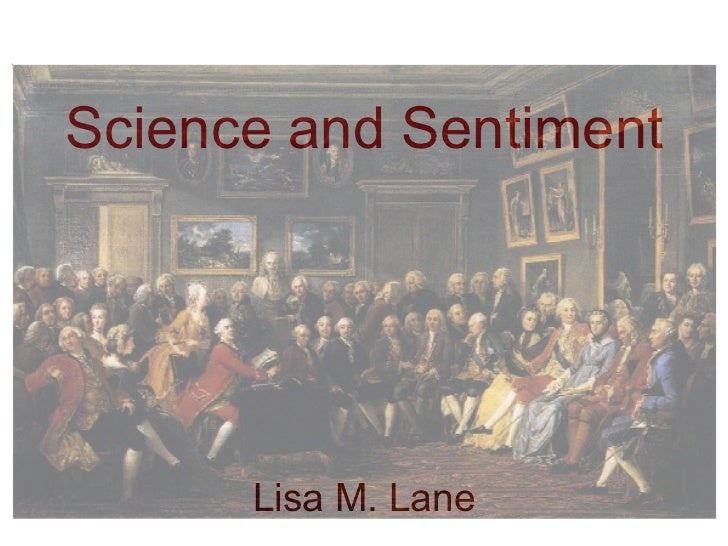 Science and Sentiment Lisa M. Lane