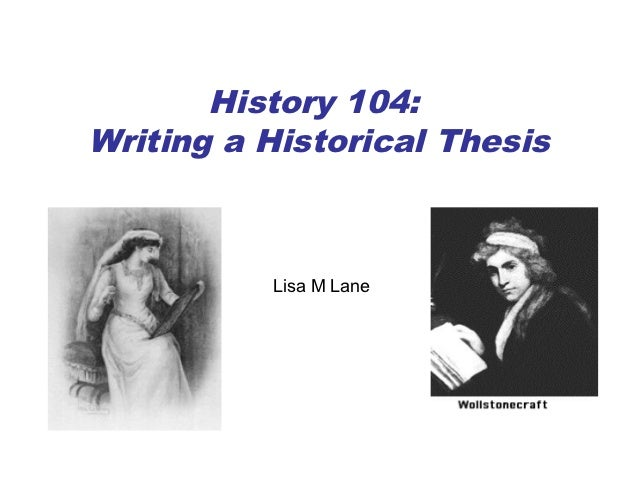 History 104:Writing a Historical Thesis          Lisa M Lane