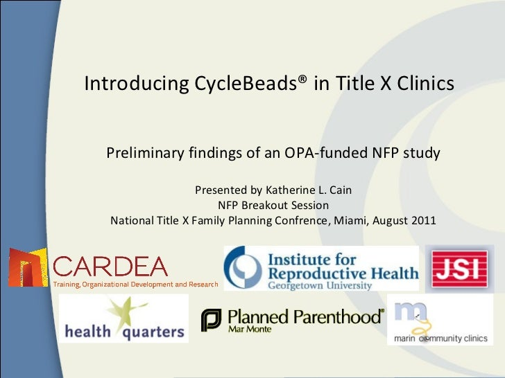 Introducing CycleBeads® in Title X Clinics  Preliminary findings of an OPA-funded NFP study                    Presented b...