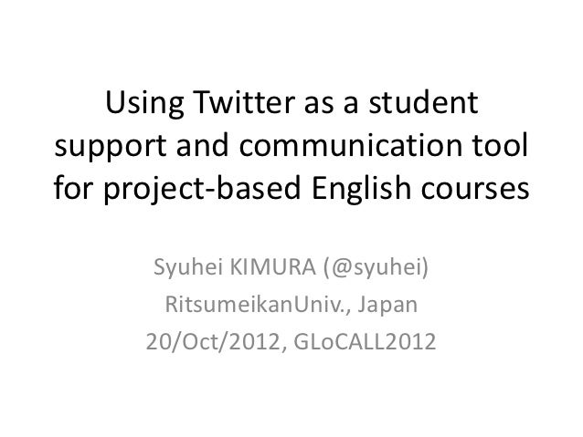 Using Twitter as a studentsupport and communication toolfor project-based English courses       Syuhei KIMURA (@syuhei)   ...