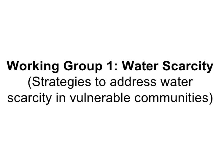 Working Group 1: Water Scarcity  (Strategies to address water scarcity in vulnerable communities)