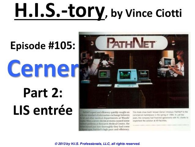 H.I.S.-tory, by Vince Ciotti © 2013 by H.I.S. Professionals, LLC, all rights reserved. Episode #105: Cerner Part 2: LIS en...