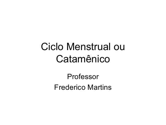 Ciclo Menstrual ouCatamênicoProfessorFrederico Martins