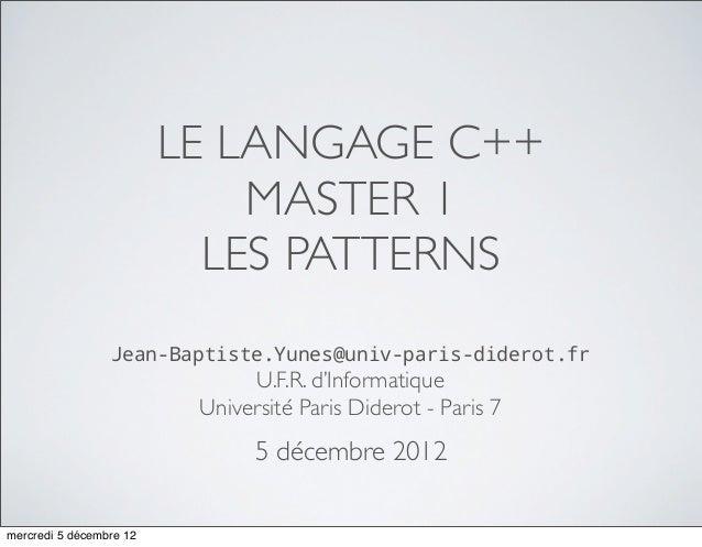 LE LANGAGE C++                             MASTER 1                           LES PATTERNS                 Jean-Baptiste.Y...