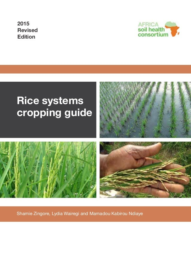 Shamie Zingore, Lydia Wairegi and Mamadou Kabirou Ndiaye Rice systems cropping guide 2015 Revised Edition