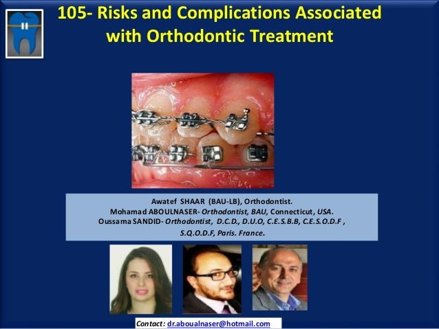 105- Risks and Complications Associated with Orthodontic Treatment Awatef SHAAR (BAU-LB), Orthodontist. Mohamad ABOULNASER...