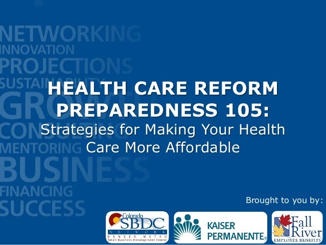HEALTH CARE REFORMPREPAREDNESS 105:Strategies for Making Your HealthCare More AffordableBrought to you by: