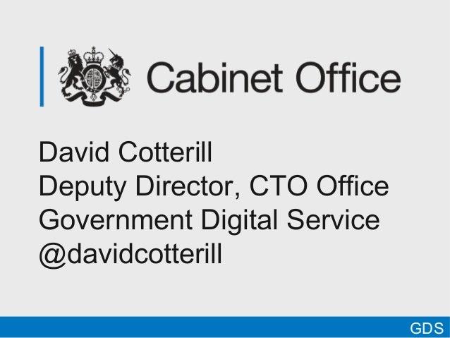 David CotterillDeputy Director, CTO OfficeGovernment Digital Service@davidcotterillGDS