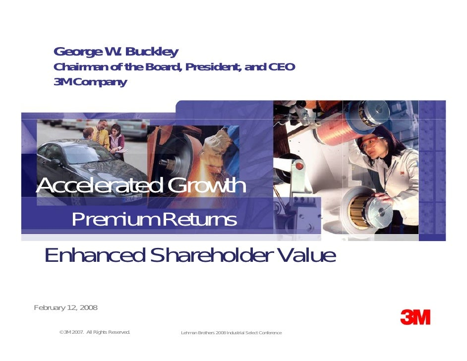George W. Buckley      Chairman of the Board, President, and CEO      3M Company     Accelerated Growth     Premium Return...