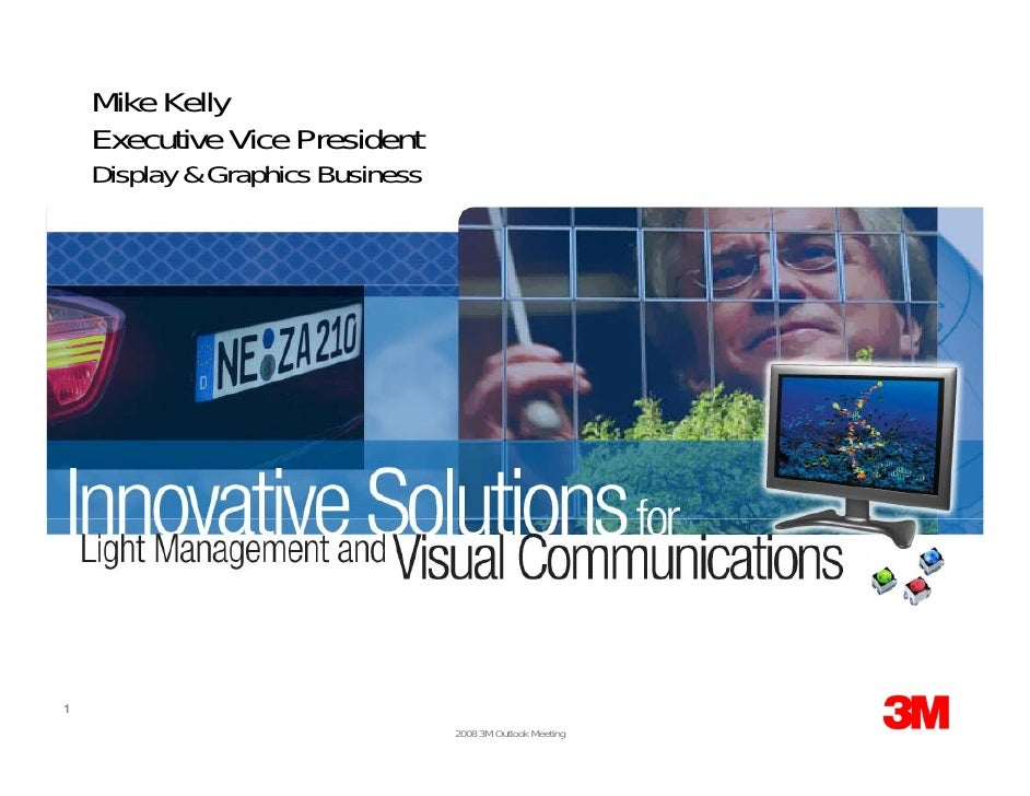 Mike Kelly     Executive Vice President     Display & Graphics Business     1                                   2008 3M Ou...