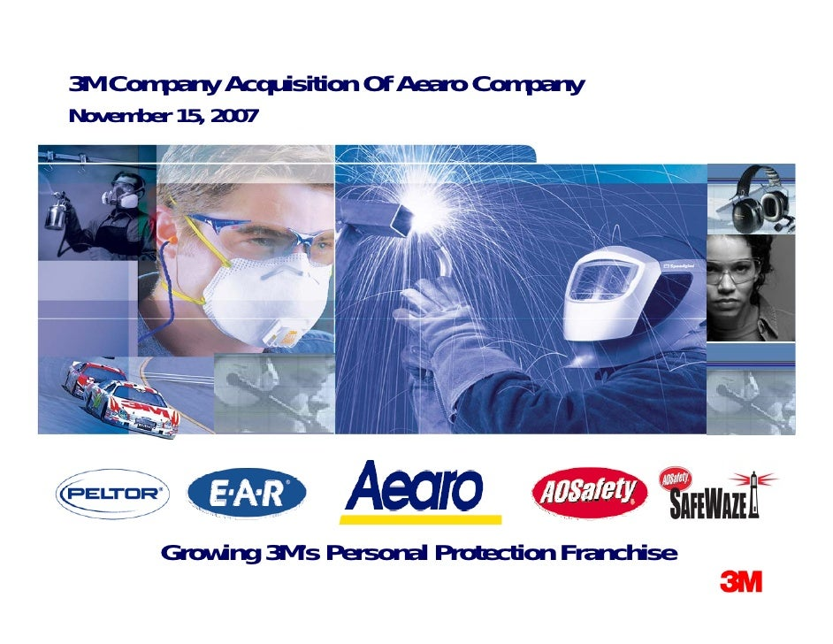 3M Company Acquisition Of Aearo Company November 15, 2007             Growing 3M's Personal Protection Franchise