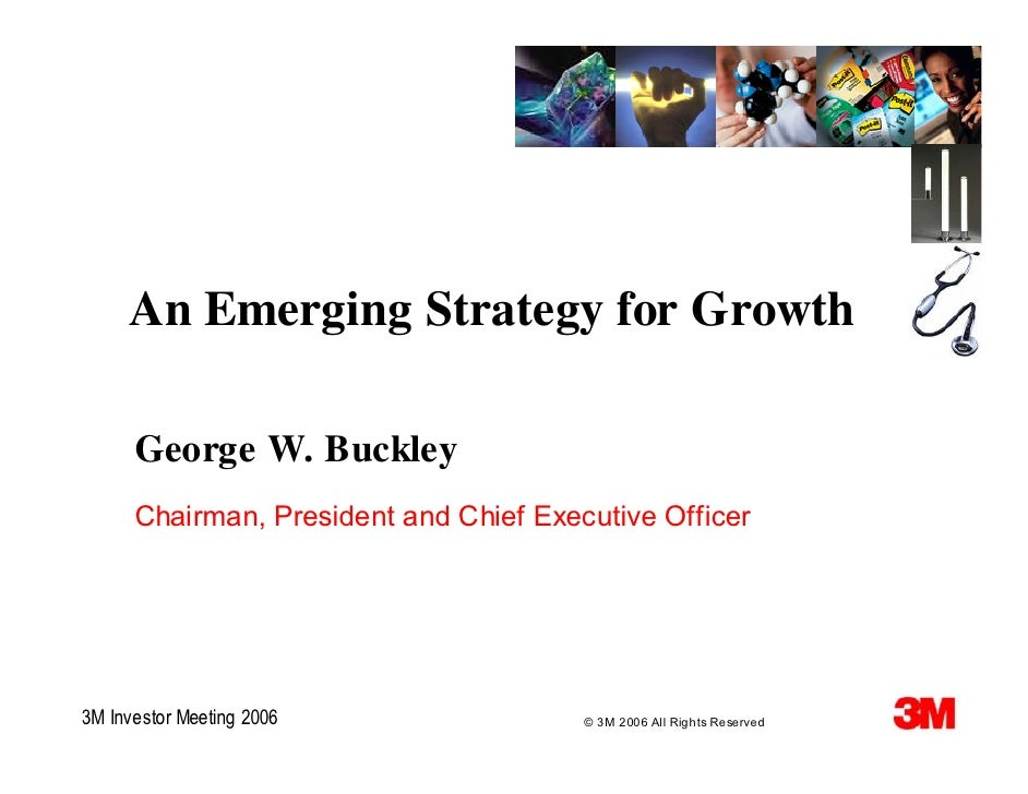 An Emerging Strategy for Growth        George W. Buckley       Chairman, President and Chief Executive Officer     3M Inve...