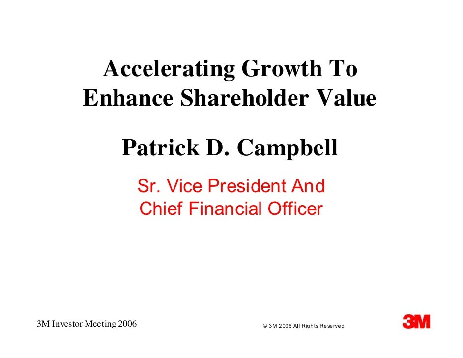 Accelerating Growth To            Enhance Shareholder Value                      Patrick D. Campbell                      ...