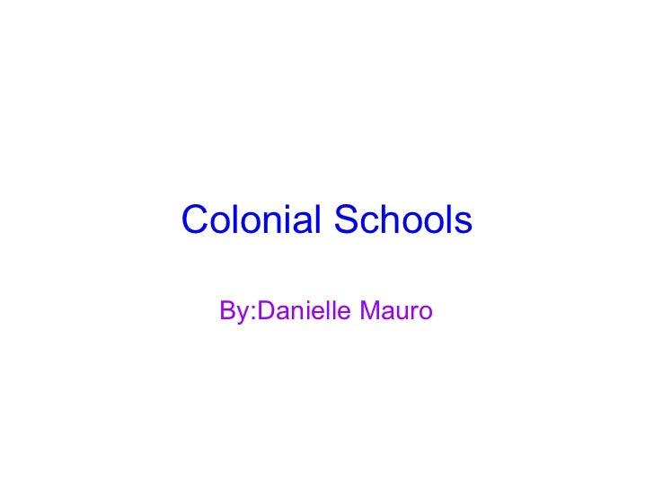 Colonial Schools By:Danielle Mauro