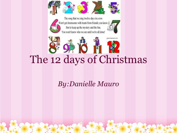 The 12 days of Christmas By:Danielle Mauro