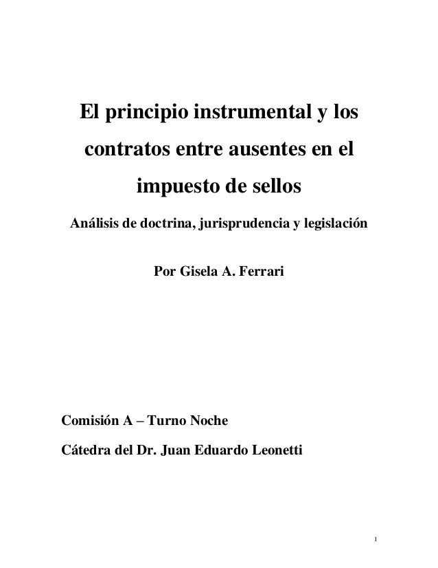 1 El principio instrumental y los contratos entre ausentes en el impuesto de sellos Análisis de doctrina, jurisprudencia y...