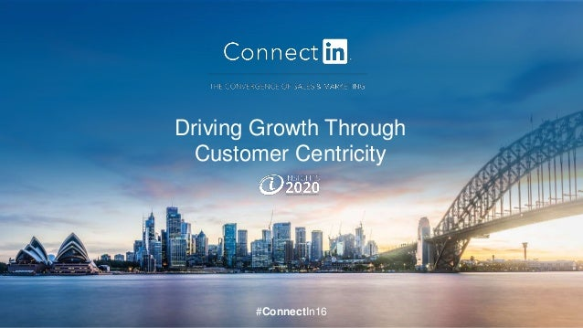 #ConnectIn16 Driving Growth Through Customer Centricity