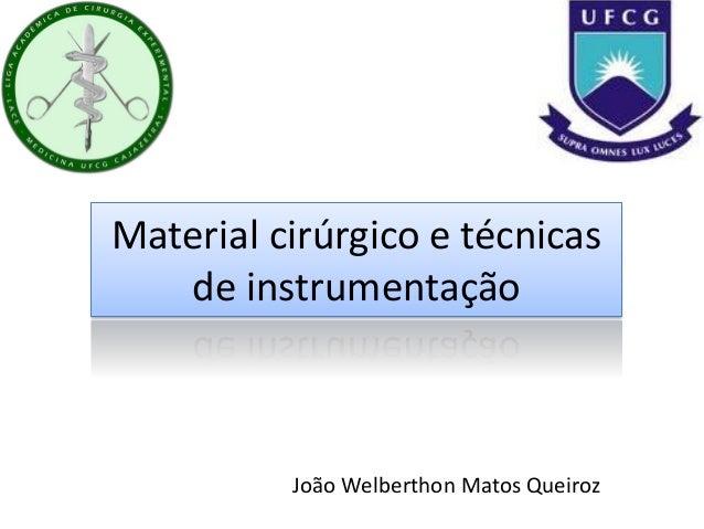 Material cirúrgico e técnicas de instrumentação João Welberthon Matos Queiroz