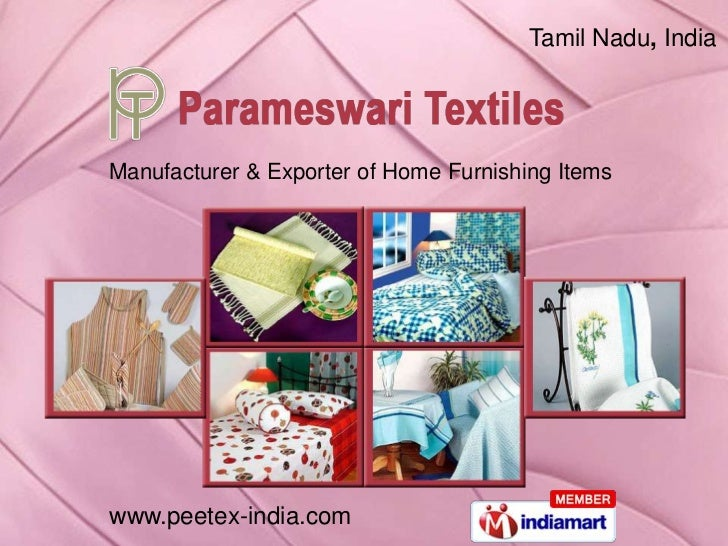 Tamil Nadu, IndiaManufacturer & Exporter of Home Furnishing Itemswww.peetex-india.com
