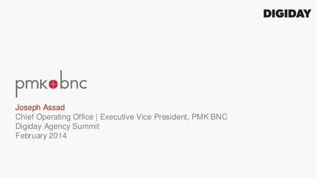 Joseph Assad Chief Operating Office   Executive Vice President, PMK BNC Digiday Agency Summit February 2014