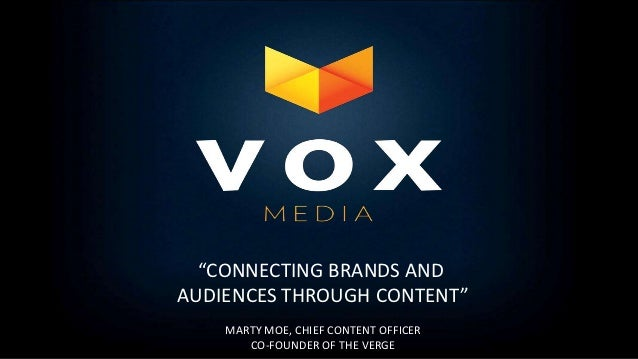"""""""CONNECTING BRANDS ANDAUDIENCES THROUGH CONTENT""""    MARTY MOE, CHIEF CONTENT OFFICER       CO-FOUNDER OF THE VERGE"""