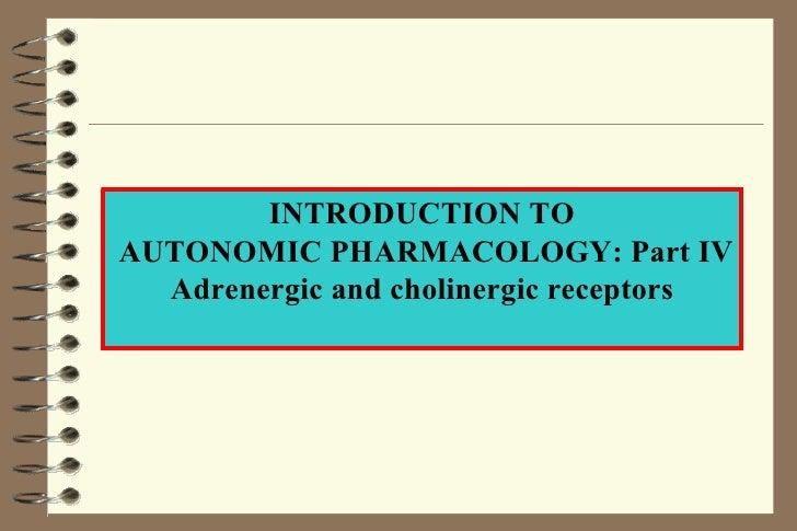 INTRODUCTION TO AUTONOMIC PHARMACOLOGY: Part IV Adrenergic and cholinergic receptors