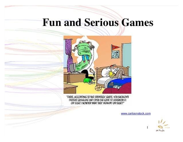1 Fun and Serious Games www.cartoonstock.com