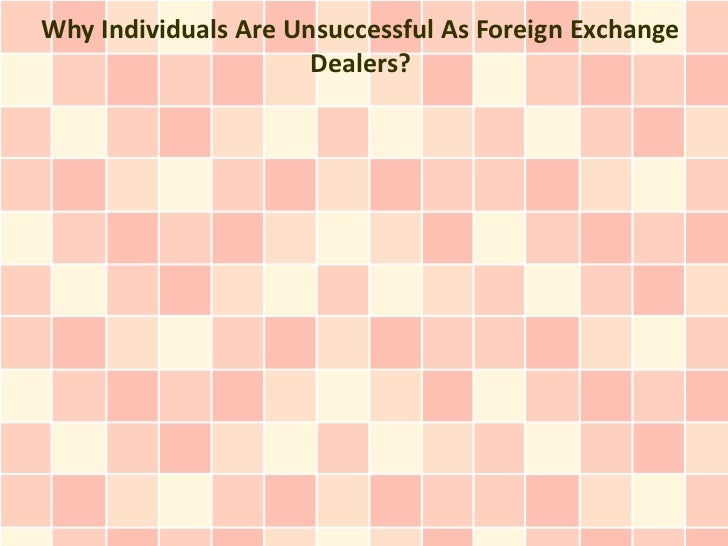 Why Individuals Are Unsuccessful As Foreign Exchange                      Dealers?